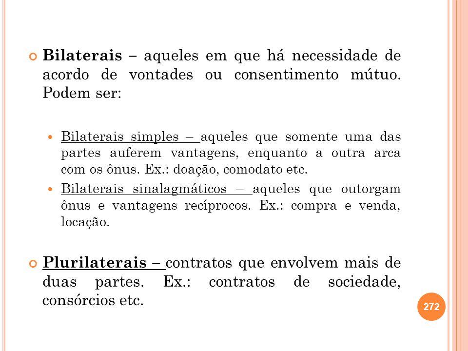Bilaterais – aqueles em que há necessidade de acordo de vontades ou consentimento mútuo. Podem ser: