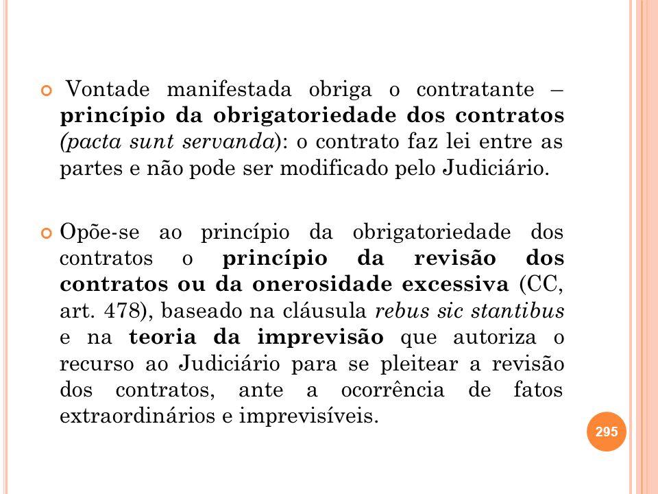 Vontade manifestada obriga o contratante – princípio da obrigatoriedade dos contratos (pacta sunt servanda): o contrato faz lei entre as partes e não pode ser modificado pelo Judiciário.