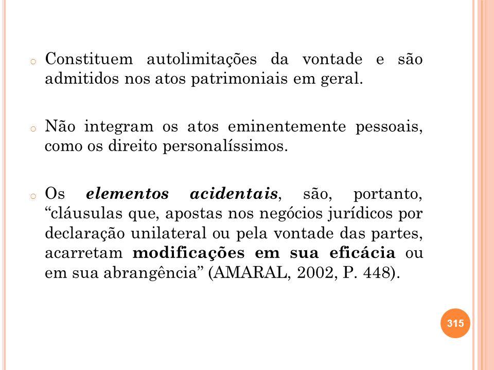 Constituem autolimitações da vontade e são admitidos nos atos patrimoniais em geral.