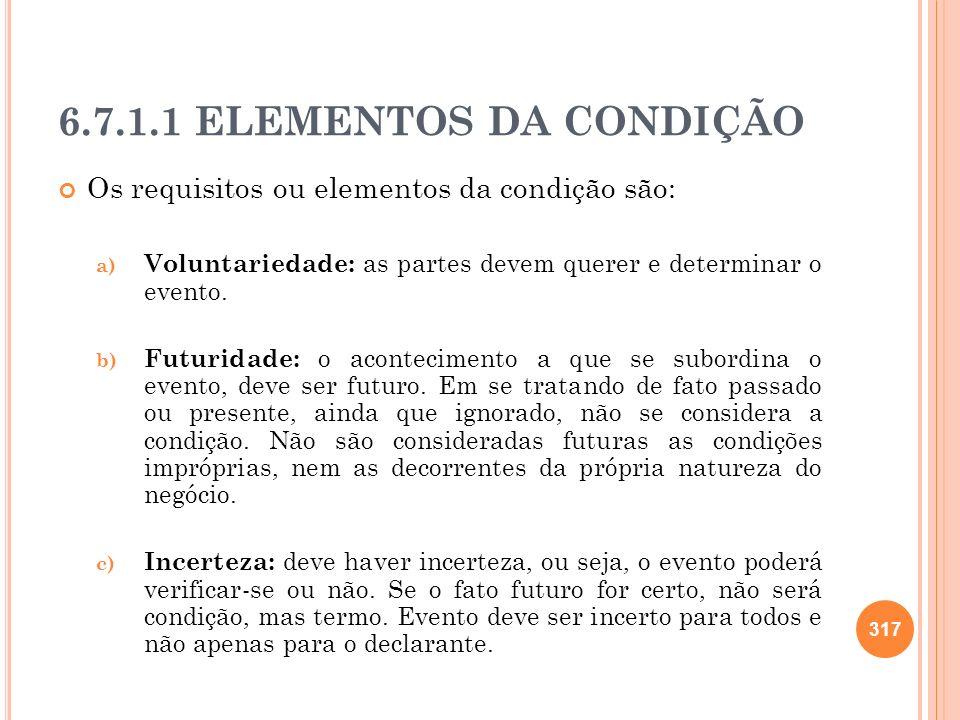 6.7.1.1 ELEMENTOS DA CONDIÇÃOOs requisitos ou elementos da condição são: Voluntariedade: as partes devem querer e determinar o evento.