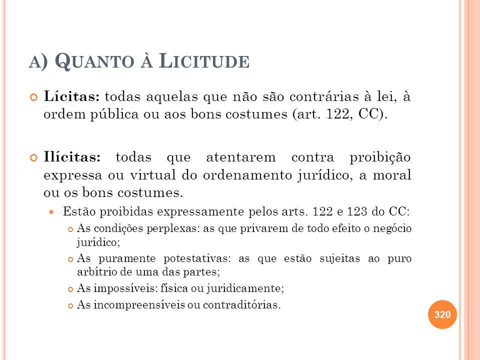 a) Quanto à LicitudeLícitas: todas aquelas que não são contrárias à lei, à ordem pública ou aos bons costumes (art. 122, CC).
