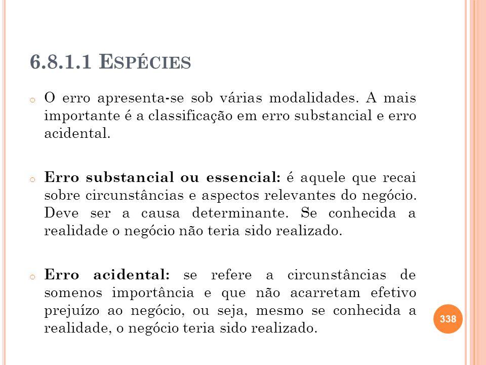 6.8.1.1 EspéciesO erro apresenta-se sob várias modalidades. A mais importante é a classificação em erro substancial e erro acidental.