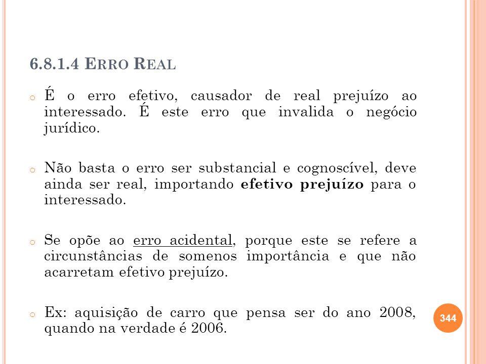 6.8.1.4 Erro Real É o erro efetivo, causador de real prejuízo ao interessado. É este erro que invalida o negócio jurídico.