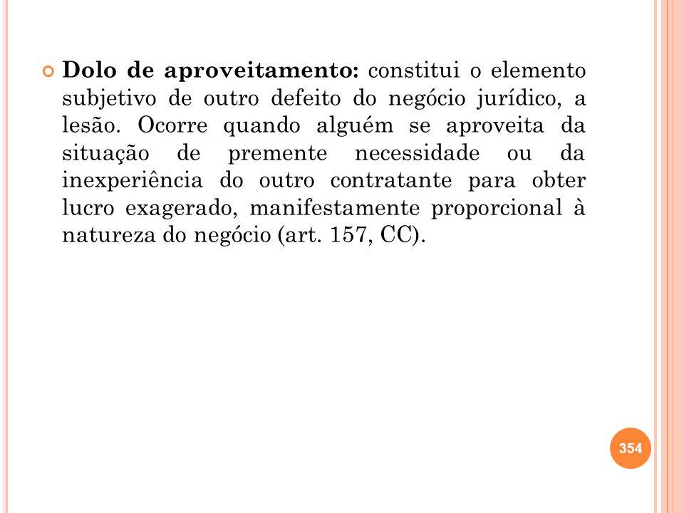 Dolo de aproveitamento: constitui o elemento subjetivo de outro defeito do negócio jurídico, a lesão.