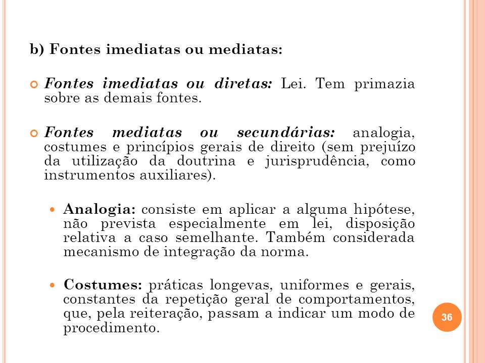 b) Fontes imediatas ou mediatas: