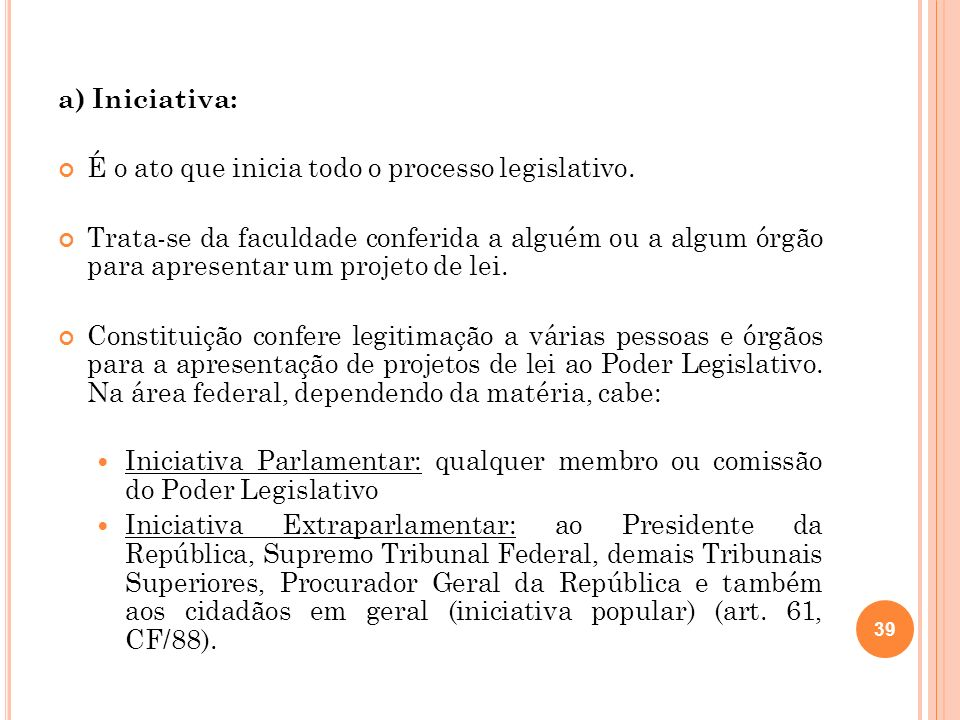 a) Iniciativa:É o ato que inicia todo o processo legislativo.