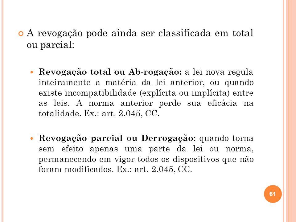 A revogação pode ainda ser classificada em total ou parcial: