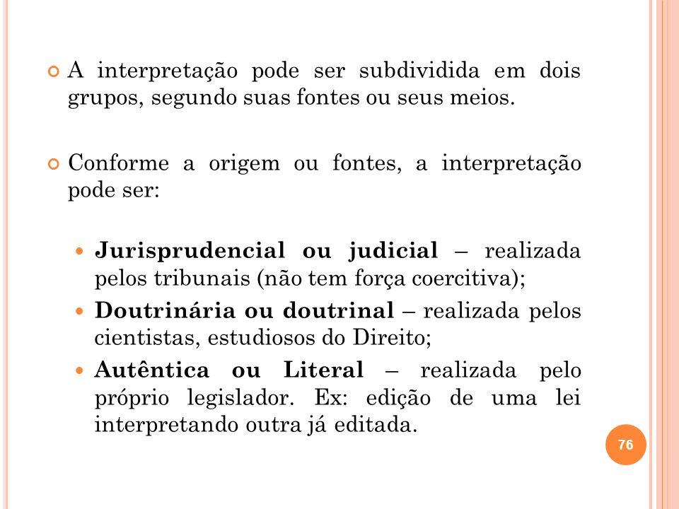 A interpretação pode ser subdividida em dois grupos, segundo suas fontes ou seus meios.