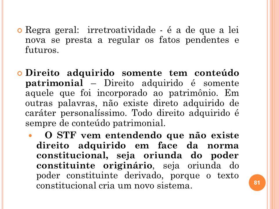 Regra geral: irretroatividade - é a de que a lei nova se presta a regular os fatos pendentes e futuros.