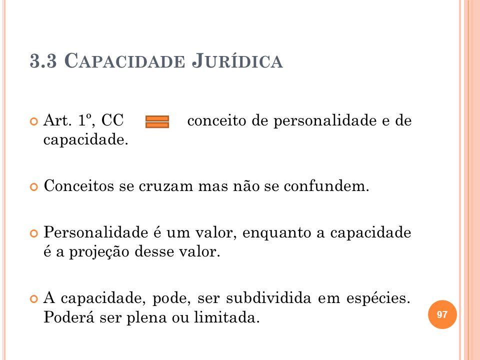 3.3 Capacidade JurídicaArt. 1º, CC conceito de personalidade e de capacidade. Conceitos se cruzam mas não se confundem.