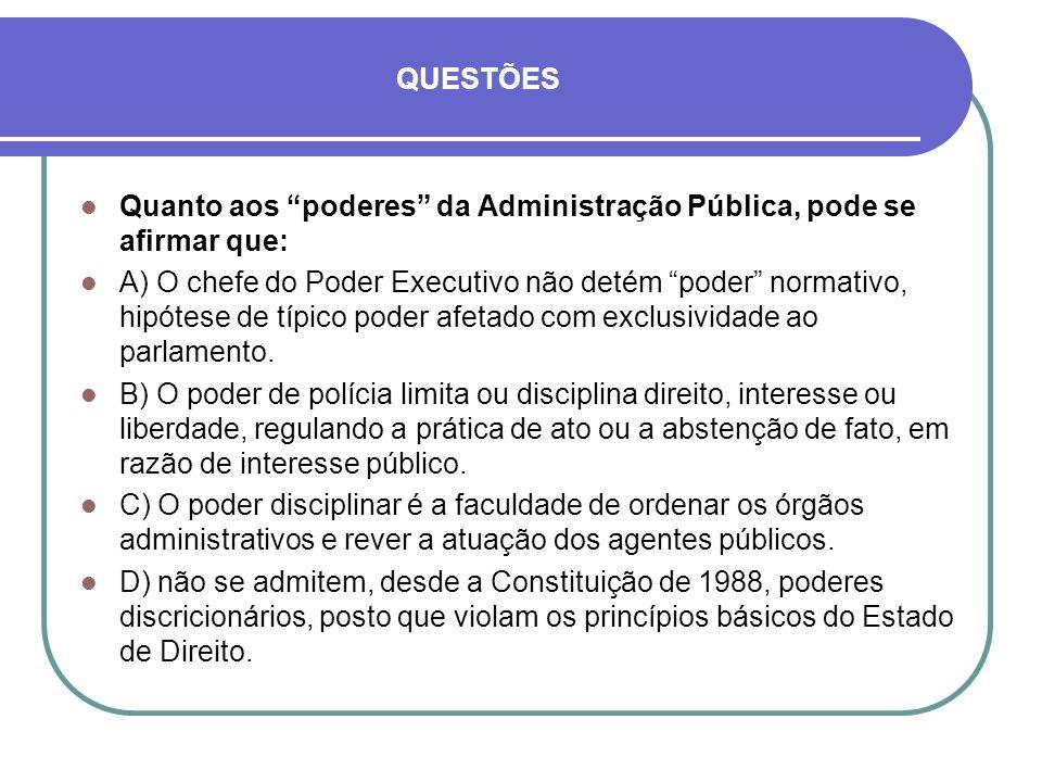 QUESTÕES Quanto aos poderes da Administração Pública, pode se afirmar que: