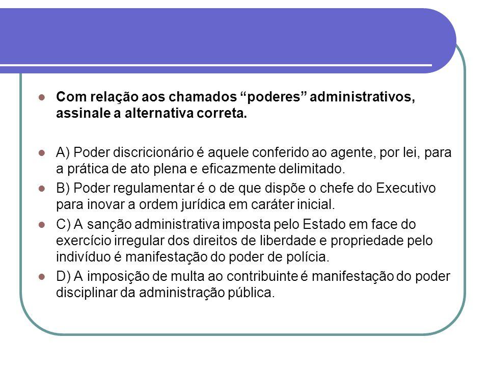 Com relação aos chamados poderes administrativos, assinale a alternativa correta.