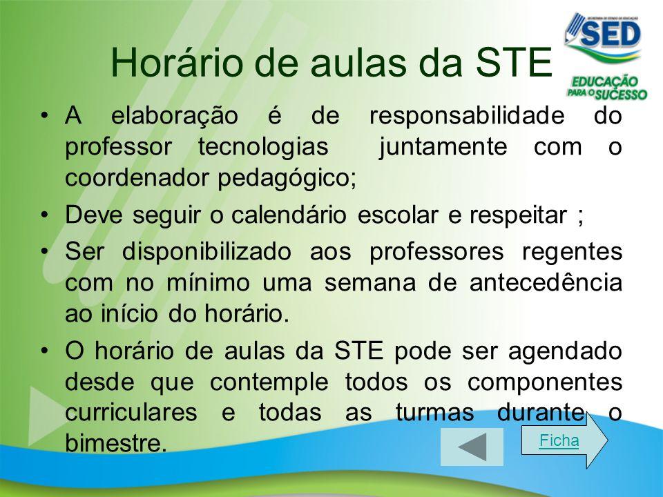Horário de aulas da STE A elaboração é de responsabilidade do professor tecnologias juntamente com o coordenador pedagógico;