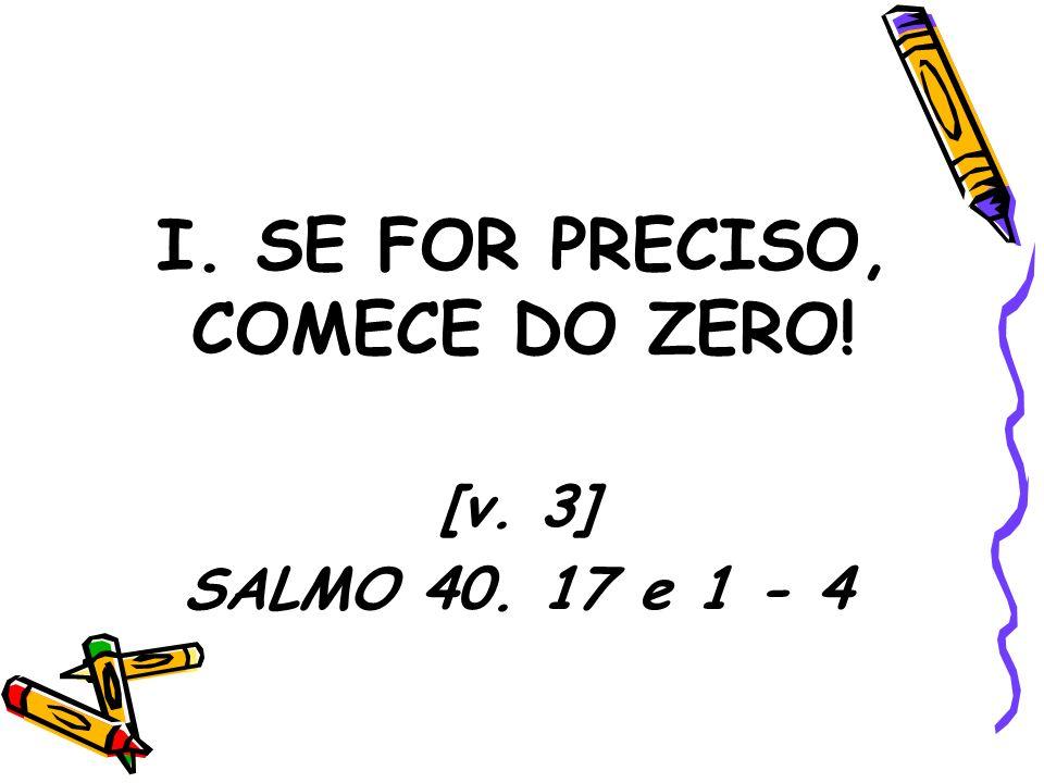 I. SE FOR PRECISO, COMECE DO ZERO!
