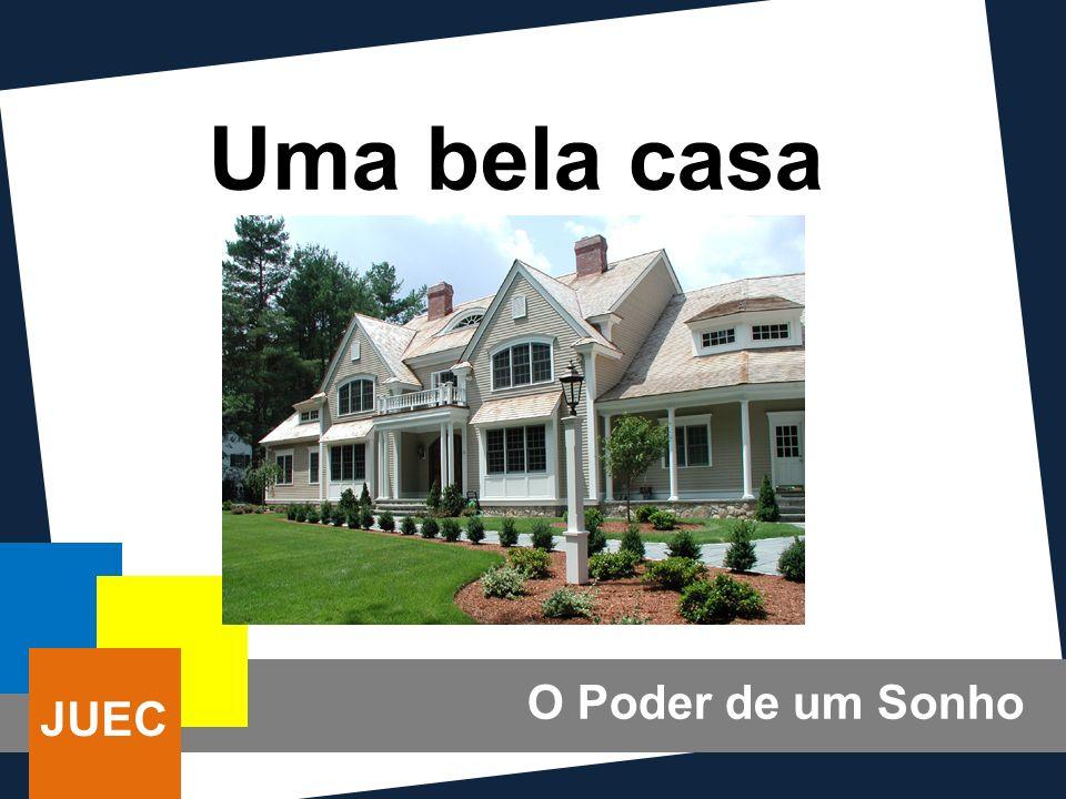 Uma bela casa O Poder de um Sonho JUEC