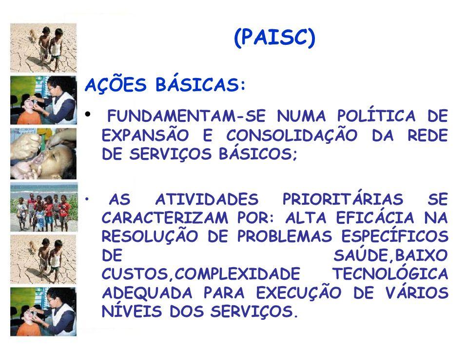 (PAISC) AÇÕES BÁSICAS: FUNDAMENTAM-SE NUMA POLÍTICA DE EXPANSÃO E CONSOLIDAÇÃO DA REDE DE SERVIÇOS BÁSICOS;