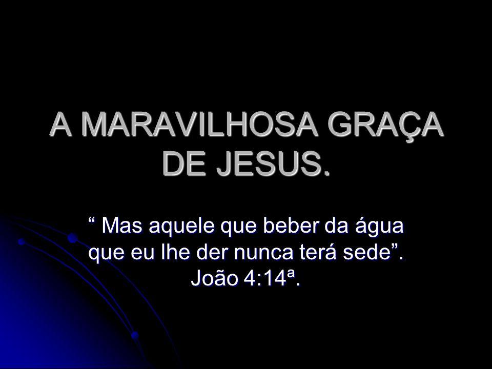 A MARAVILHOSA GRAÇA DE JESUS.