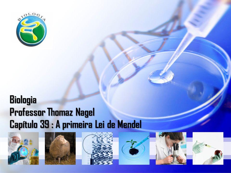 Biologia Professor Thomaz Nagel Capítulo 39 : A primeira Lei de Mendel