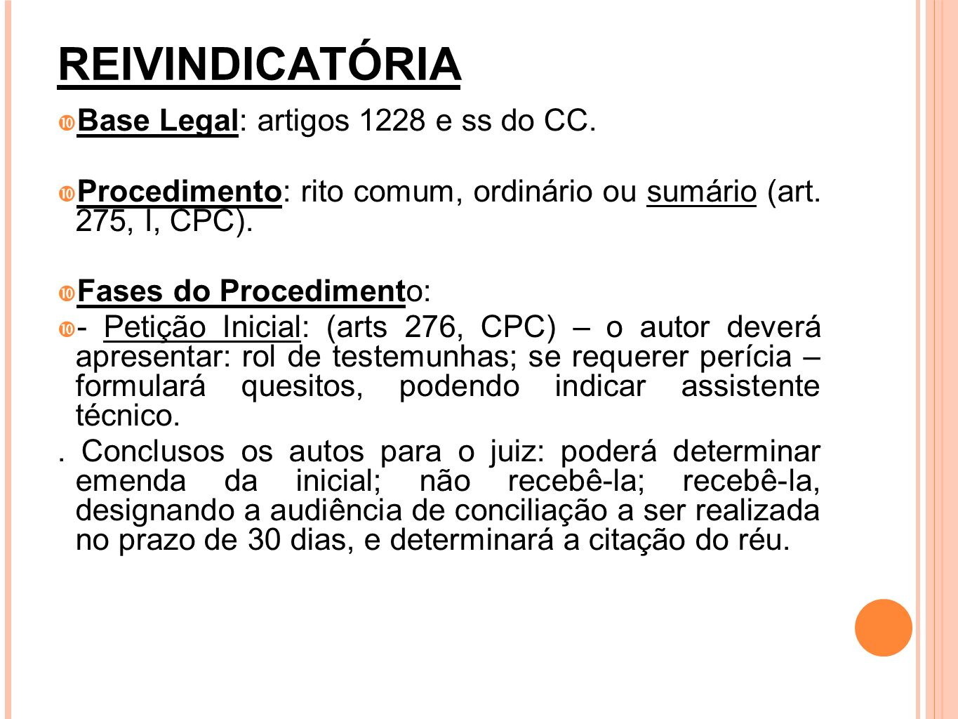 REIVINDICATÓRIA Base Legal: artigos 1228 e ss do CC.