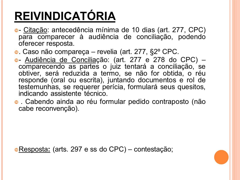 REIVINDICATÓRIA - Citação: antecedência mínima de 10 dias (art. 277, CPC) para comparecer à audiência de conciliação, podendo oferecer resposta.