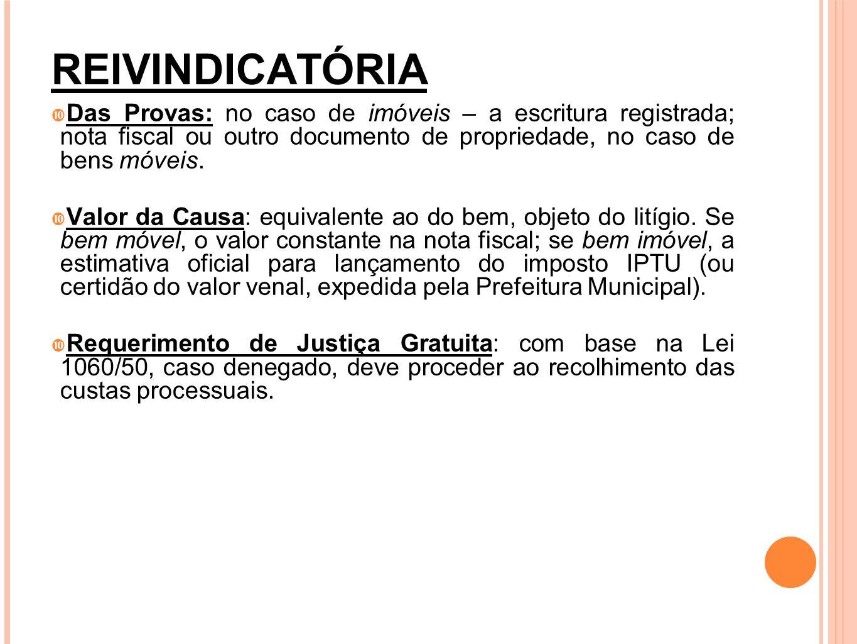 REIVINDICATÓRIADas Provas: no caso de imóveis – a escritura registrada; nota fiscal ou outro documento de propriedade, no caso de bens móveis.