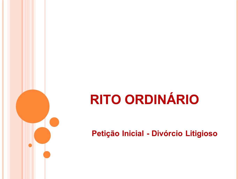 RITO ORDINÁRIO Petição Inicial - Divórcio Litigioso