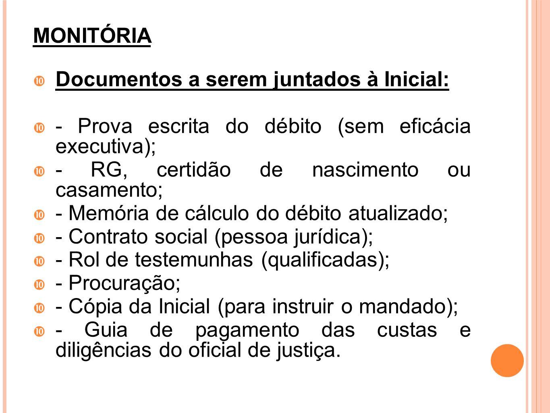 MONITÓRIA Documentos a serem juntados à Inicial: - Prova escrita do débito (sem eficácia executiva);