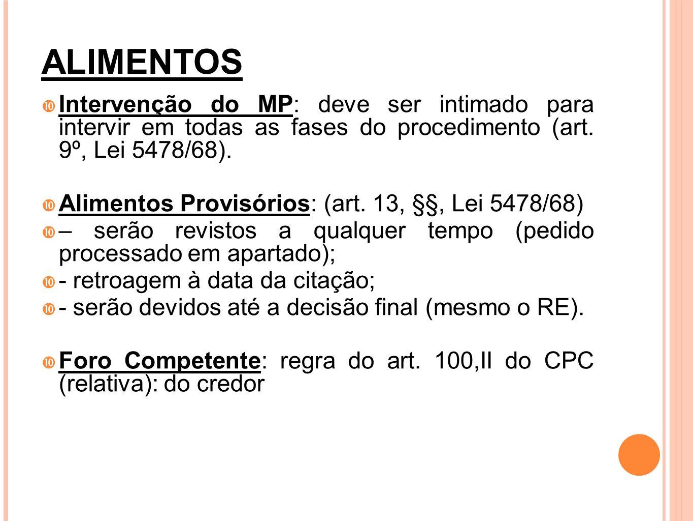 ALIMENTOS Intervenção do MP: deve ser intimado para intervir em todas as fases do procedimento (art. 9º, Lei 5478/68).