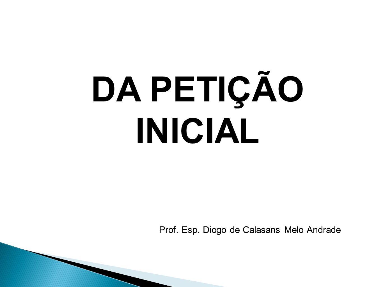 DA PETIÇÃO INICIAL Prof. Esp. Diogo de Calasans Melo Andrade