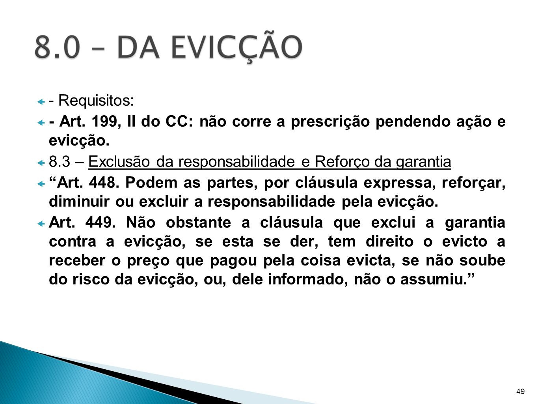 - Art. 199, II do CC: não corre a prescrição pendendo ação e evicção.