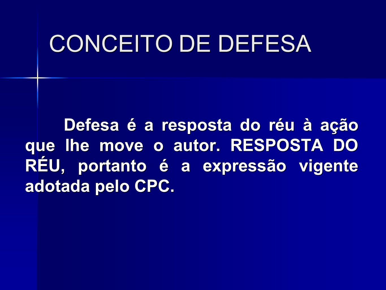CONCEITO DE DEFESA Defesa é a resposta do réu à ação que lhe move o autor.