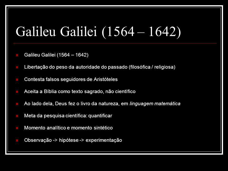 Galileu Galilei (1564 – 1642) Galileu Galilei (1564 – 1642)