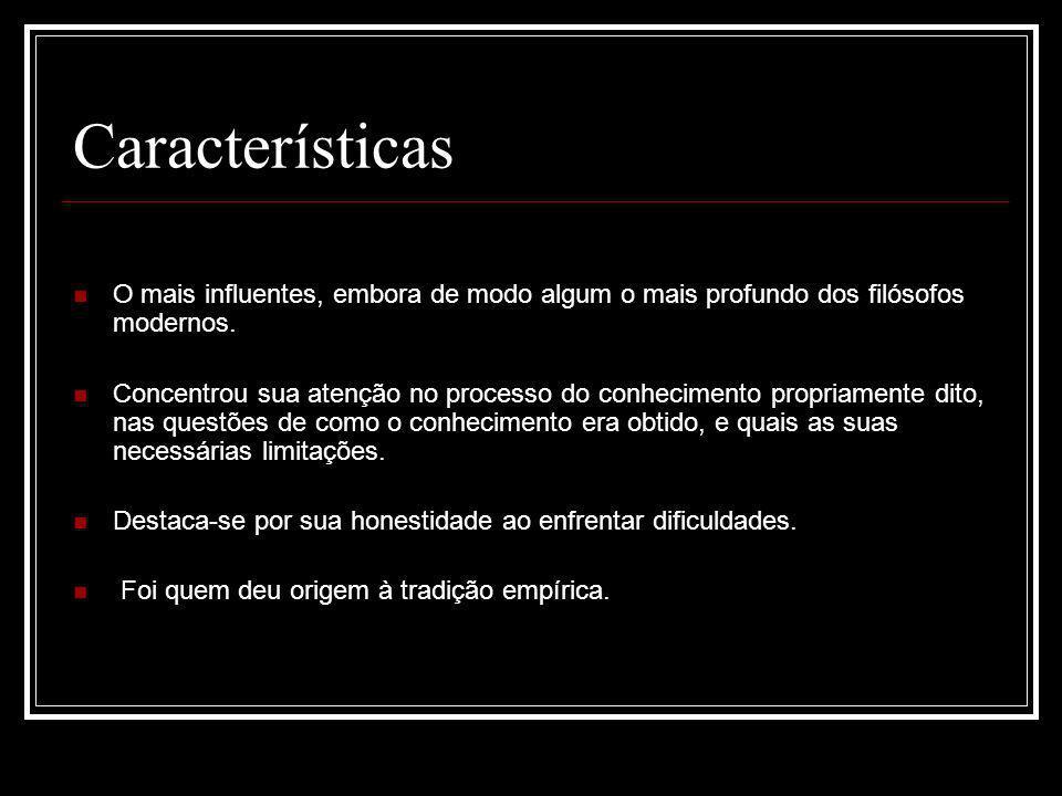Características O mais influentes, embora de modo algum o mais profundo dos filósofos modernos.