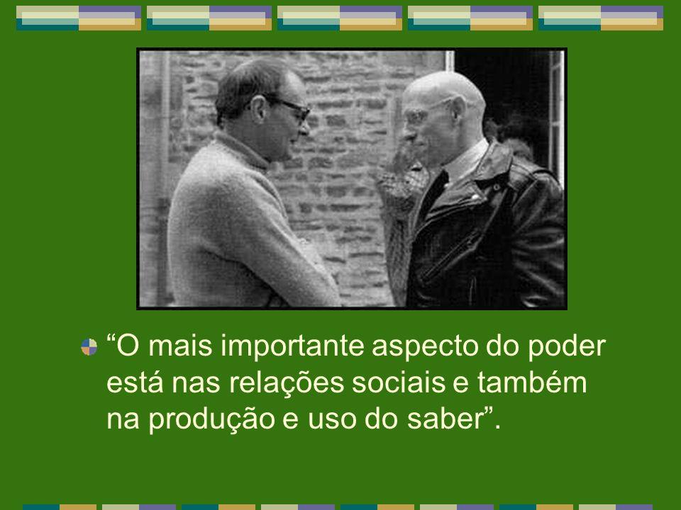 O mais importante aspecto do poder está nas relações sociais e também na produção e uso do saber .