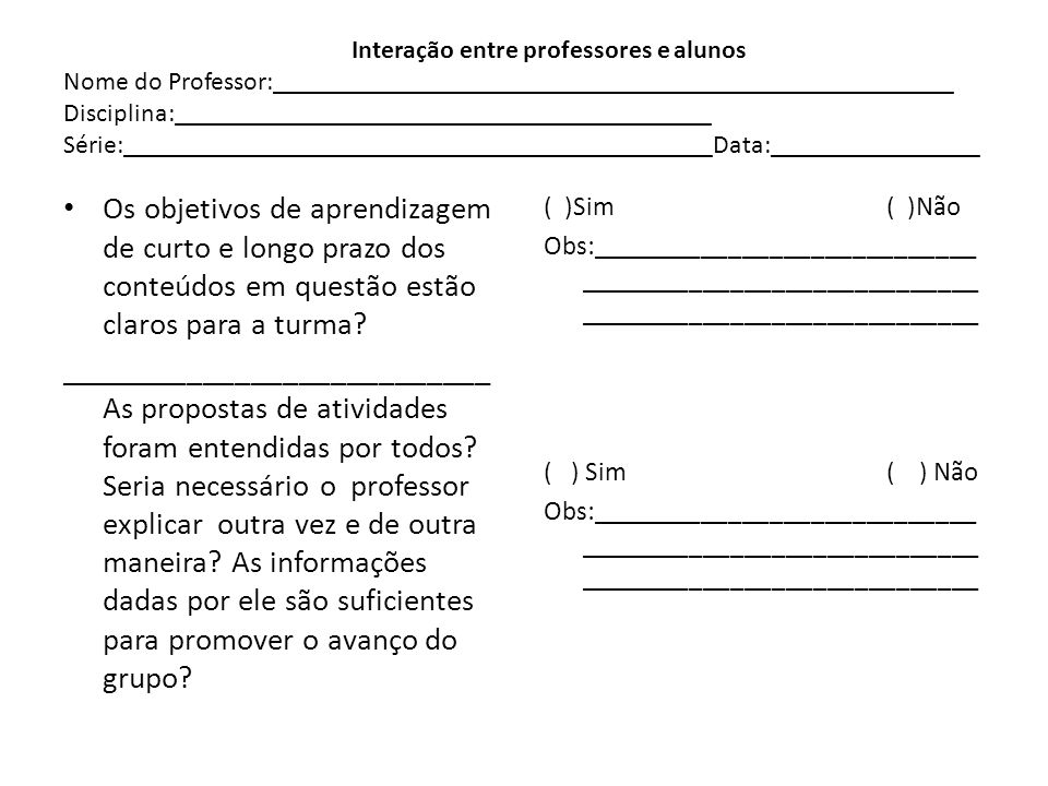 Interação entre professores e alunos Nome do Professor:____________________________________________________ Disciplina:_________________________________________ Série:_____________________________________________Data:________________