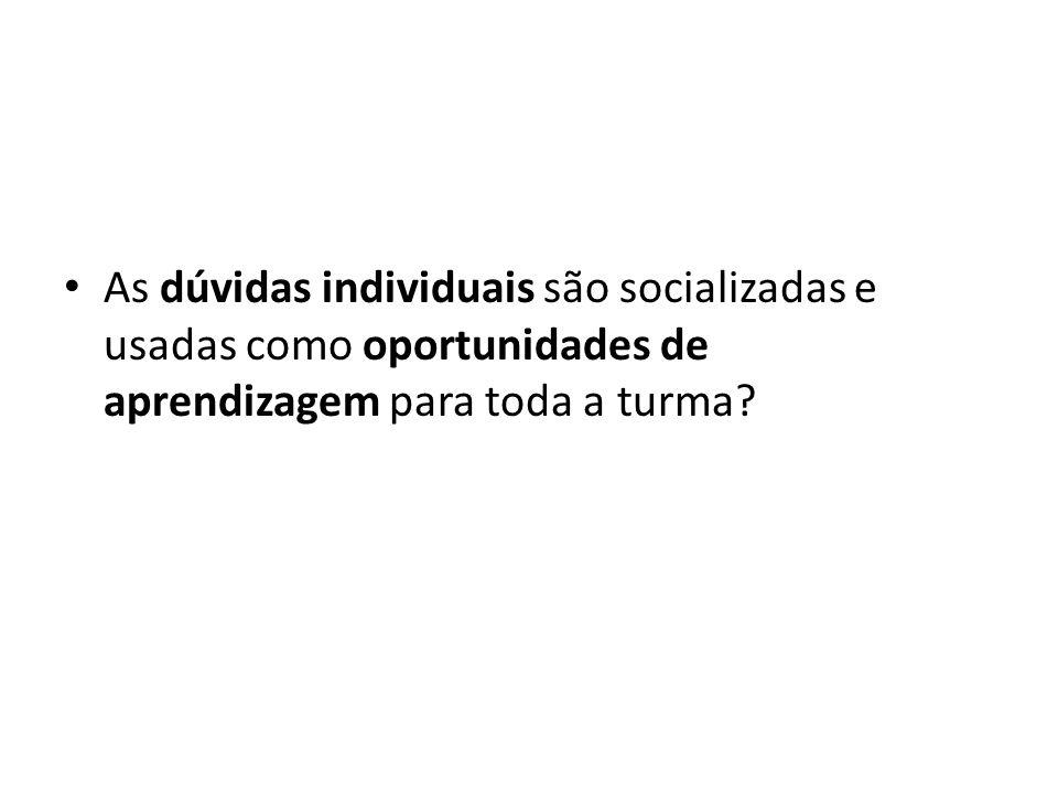 As dúvidas individuais são socializadas e usadas como oportunidades de aprendizagem para toda a turma