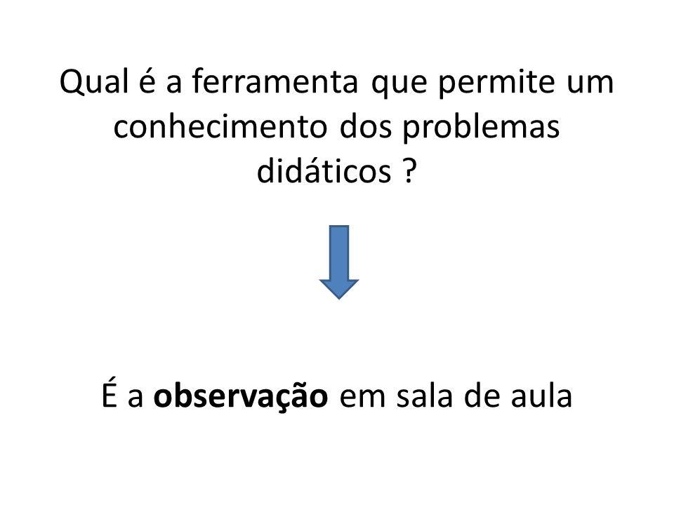 Qual é a ferramenta que permite um conhecimento dos problemas didáticos .