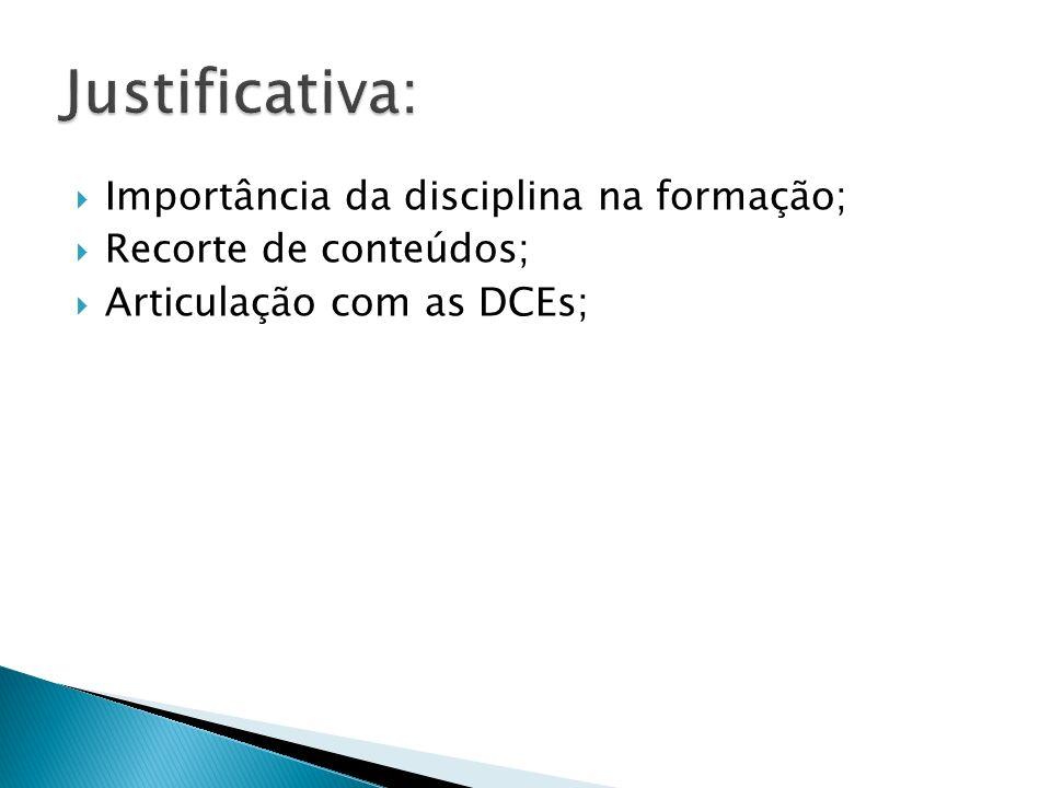 Justificativa: Importância da disciplina na formação;