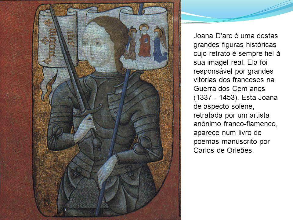 Joana D arc é uma destas grandes figuras históricas cujo retrato é sempre fiel à sua imagel real.