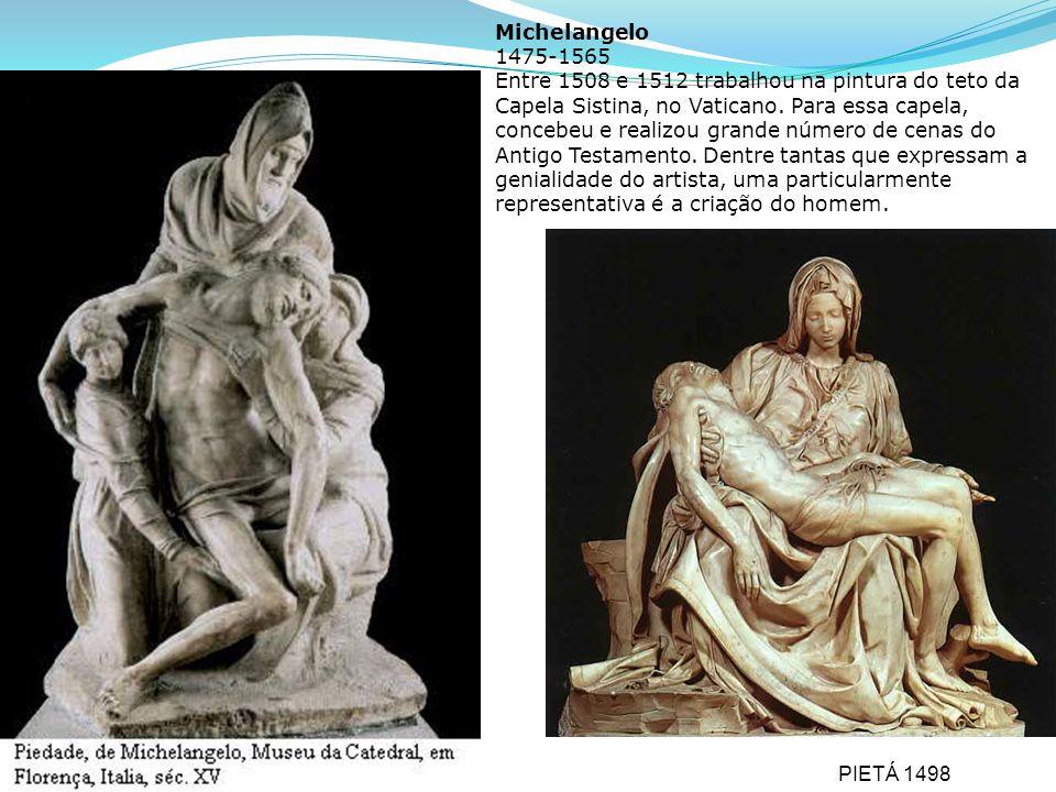 Michelangelo 1475-1565 Entre 1508 e 1512 trabalhou na pintura do teto da Capela Sistina, no Vaticano. Para essa capela, concebeu e realizou grande número de cenas do Antigo Testamento. Dentre tantas que expressam a genialidade do artista, uma particularmente representativa é a criação do homem.
