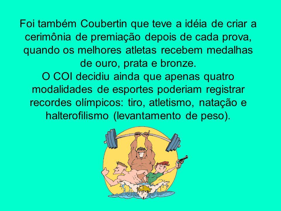 Foi também Coubertin que teve a idéia de criar a cerimônia de premiação depois de cada prova, quando os melhores atletas recebem medalhas de ouro, prata e bronze.