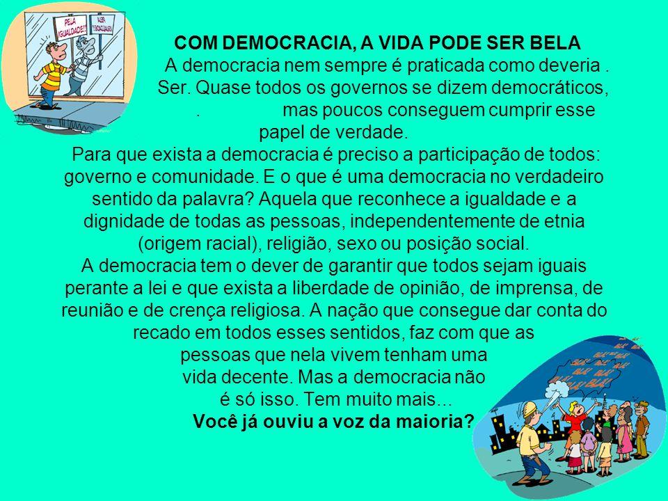 COM DEMOCRACIA, A VIDA PODE SER BELA A democracia nem sempre é praticada como deveria .