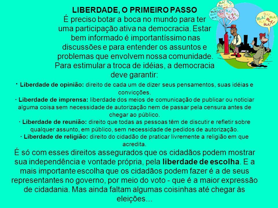 LIBERDADE, O PRIMEIRO PASSO É preciso botar a boca no mundo para ter uma participação ativa na democracia.