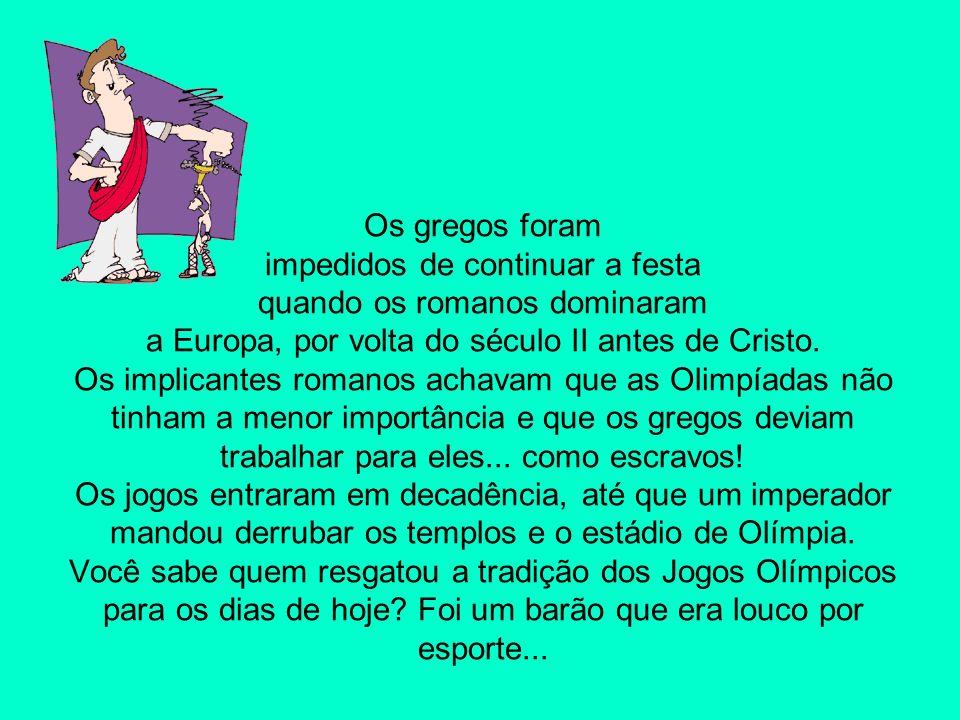 Os gregos foram impedidos de continuar a festa quando os romanos dominaram a Europa, por volta do século II antes de Cristo.