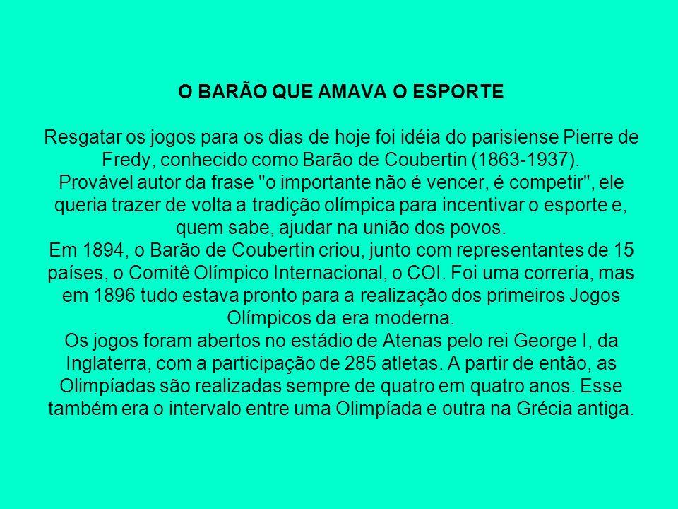 O BARÃO QUE AMAVA O ESPORTE Resgatar os jogos para os dias de hoje foi idéia do parisiense Pierre de Fredy, conhecido como Barão de Coubertin (1863-1937).