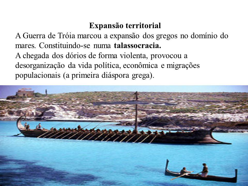 Expansão territorial A Guerra de Tróia marcou a expansão dos gregos no domínio do mares. Constituindo-se numa talassocracia.