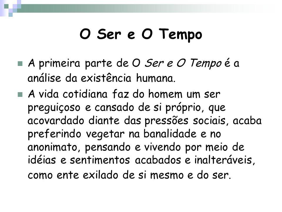 O Ser e O Tempo A primeira parte de O Ser e O Tempo é a análise da existência humana.