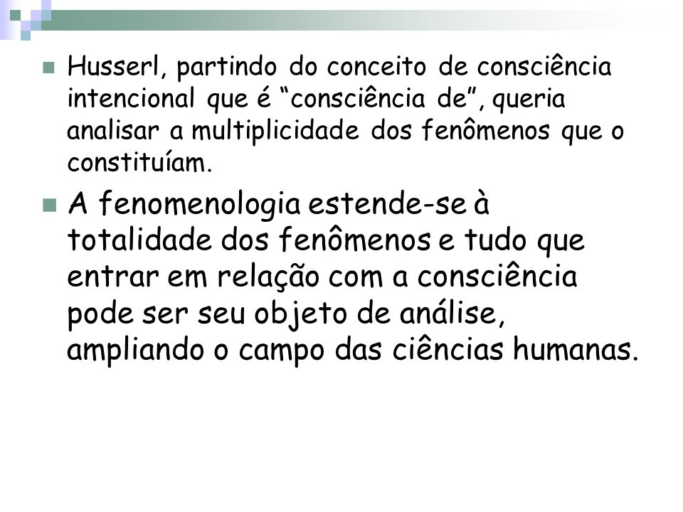 Husserl, partindo do conceito de consciência intencional que é consciência de , queria analisar a multiplicidade dos fenômenos que o constituíam.
