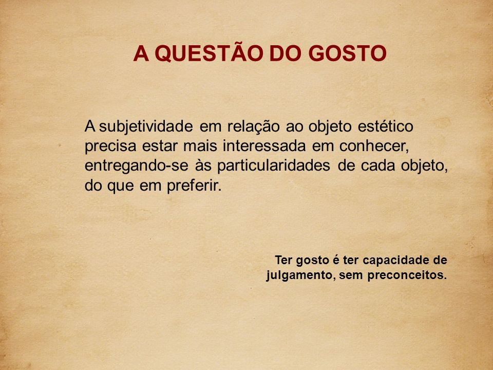 A QUESTÃO DO GOSTOTer gosto é ter capacidade de. julgamento, sem preconceitos.