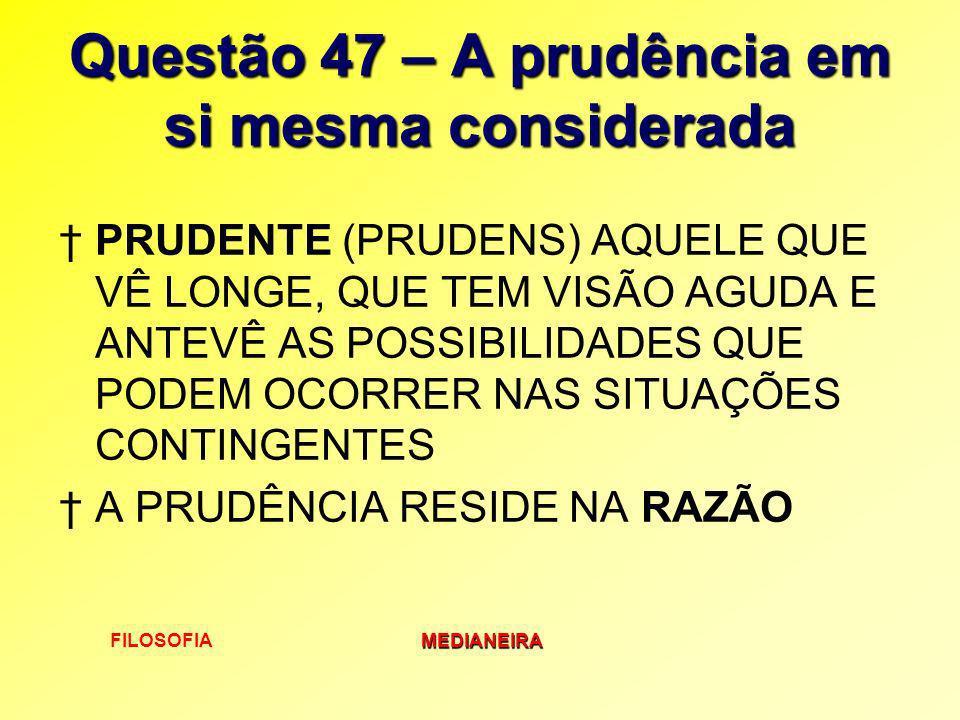 Questão 47 – A prudência em si mesma considerada